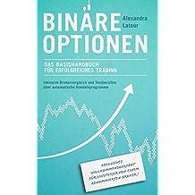 Binäre Optionen: Das Basishandbuch für erfolgreiches Trading inkl. Brokervergleich und Testberichte über automatische Handelsprogramme