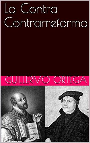La Contra Contrarreforma por Guillermo Ortega