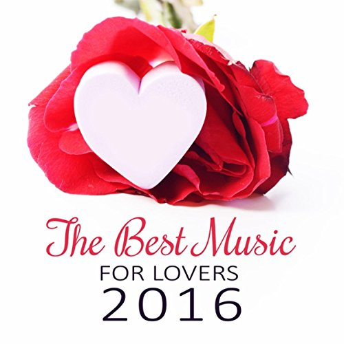 The Best Music for Lovers 2016 - Sensual Music for Lovers to Brilliant Sex, Feel Art of Love, Passionate & Sexuality, Tantra Massage for Intimate Moments, Mind and Soul Harmony