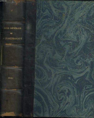 REVUE GENERALE DE L ELECTRICITE TOME XXIX. DU 3 JANVIER 1931 AU 27 JUIN 1931. SOMMAIRE: SECTION SCIENTIFIQUE ET TECHNIQUE, SECTION INDUSTRIELLE ECONOMIQUE ET FINANCIERE, SECTION DE LEGISLATION, RECHERCHES ET TRAVAUX SCIENTIFIQUES...