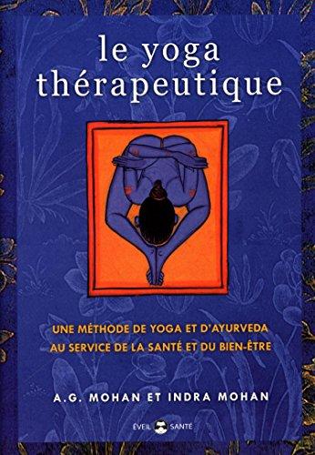 Le yoga thérapeutique : Une méthode de yoga et d'ayurveda au service de la santé et du bien-être