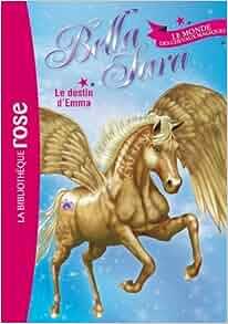 Amazon Fr Bella Sara 01 Le Destin D Emma Nathalie