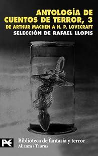 Antología de cuentos de terror, 3: De Arthur Machen a H.P. Lovecraft par Rafael Llopis