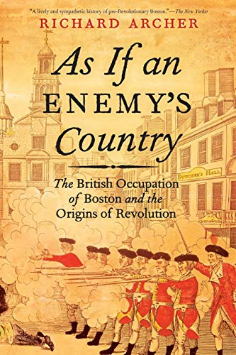 As If an Enemy's Country: The British Occupation Of Boston And The Origins Of Revolution (Pivotal Moments In American History (Oxford))