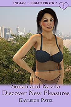 Sonali and Kavita Discover New Pleasures: Desi Sex Stories (Indian Lesbian Erotica Book 1) by [Patel, Kayleigh]