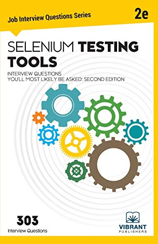 Selenium Testing Tools Interview Questions You'll Most Likely Be Asked: Second Edition (Job Interview Questions)