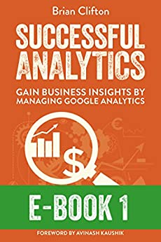 Successful Analytics ebook 1: Gain Business Insights By Managing Google Analytics (English Edition) de [Clifton, Brian]