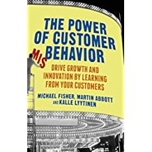 The Power of Customer Misbehavior: Drive Growth and Innovation by Learning from Your Customers by M. Fisher (2013-11-29)
