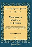 Telecharger Livres Memoires Du Marechal de Berwick Vol 1 Ecrits Par Lui Meme Avec Une Suite Abregee Depuis 1716 Jusqu a Sa Mort En 1734 PRecedes de Son Portrait Historique Par Le PResident de Montesquieu (PDF,EPUB,MOBI) gratuits en Francaise