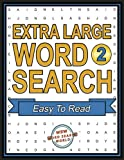 Extra Large Word Search - Easy To Read: Extra Large Word Search Puzzles 2: Volume 2 (Extra Large Print Word Search Puzzles)