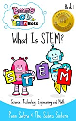 What Is STEM? Making Science,Technology, Engineering & Math Fun and Easy! (Ages 3-8) (Emmy and Ott - The STEMBots Book 1)