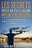 Telecharger Livres Les SECRETS pour ne plus avoir peur en avion Enfin une methode simple et accessible a tous (PDF,EPUB,MOBI) gratuits en Francaise