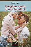 Scarica Libro Il migliore amico di mio fratello 3 (PDF,EPUB,MOBI) Online Italiano Gratis
