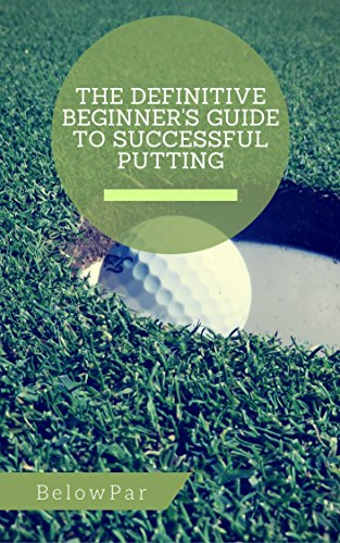 Golf: The Definitive Beginner's Guide to Successful Putting (English Edition)