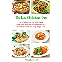 The Low Cholesterol Diet: 101 Delicious Low Fat Soup, Salad, Main Dish, Breakfast and Dessert Recipes for Better Health and Natural Weight Loss (Healthy Weight Loss Diets Book 4) (English Edition)