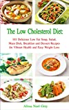 The Low Cholesterol Diet: 101 Delicious Low Fat Soup, Salad, Main Dish, Breakfast and Dessert Recipes for Better Health and Natural Weight Loss (Healthy Weight Loss Diets Book 4)