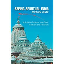 [(Seeing Spiritual India : A Guide to Temples, Holy Sites, Festivals and Traditions)] [By (author) Stephen M Knapp] published on (May, 2008)