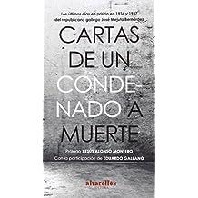 CARTAS DE UN CONDENADO A MUERTE: Los últimos días en prisión en 1936 y 1937 del republicano gallego José Mejuto Bernárdez (Oeste)