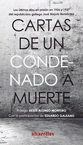 CARTAS DE UN CONDENADO A MUERTE: Los últimos días en prisión en 1936 y 1937 del republicano gallego José Mejuto Bernárdez (Oeste) por Olivia Rodríguez González