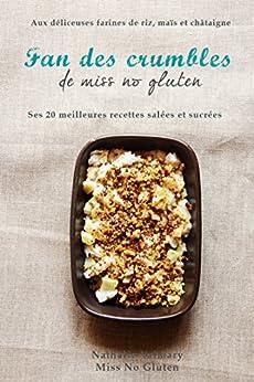 Fan des crumbles de Miss No Gluten: 20 recettes salées et sucrées aux farines de riz, de maïs et de châtaigne par [valmary, Nathalie, Miss no gluten]