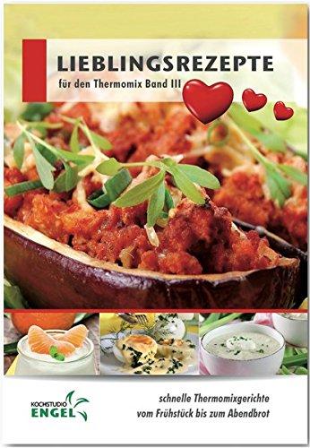 Preisvergleich Produktbild Lieblingsrezepte Band 3 Rezepte geeignet für den Thermomix: schnelle Thermomixgerichte vom Frühstück bis zum Abendbrot