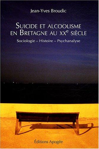 Suicide et alcoolisme en Bretagne au XXe siècle : Sociologie-Histoire-Psychanalyse