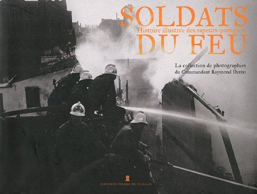 Soldats du feu : Histoire illustrée des sapeurs-pompiers par Eric Deroo