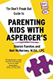 The Don't Freak Out Guide To Parenting Kids With Asperger's by Sharon Fuentes (2013-09-10)
