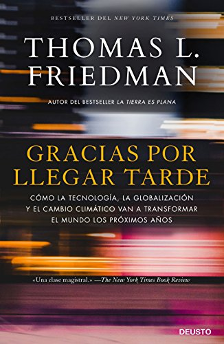 Gracias por llegar tarde : cómo la tecnología, la globalización y el cambio climático van a transformar el mundo los próximos años par Thomas Friedman