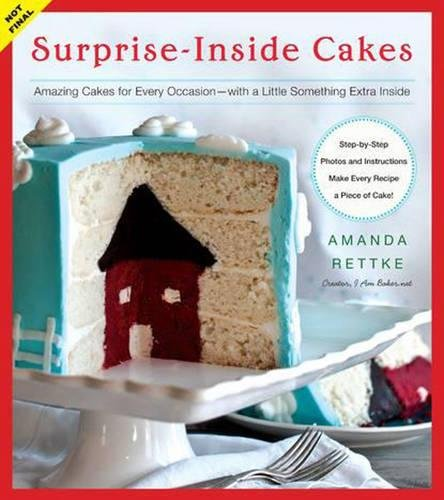 Surprise-inside Cakes: Amazing Cakes for Every Occasion -- with a Little Something Extra Inside