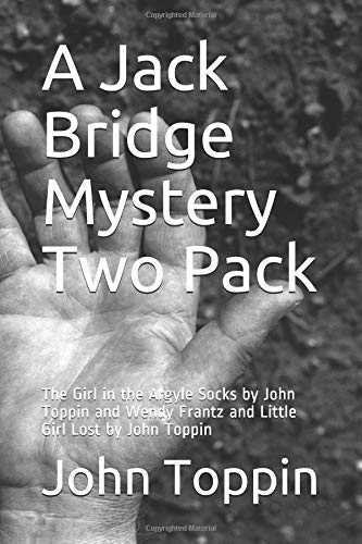 A Jack Bridge Mystery Two Pack: The Girl in the Argyle Socks by John Toppin and Wendy Frantz and Little Girl Lost by John Toppin (Jack Bridge