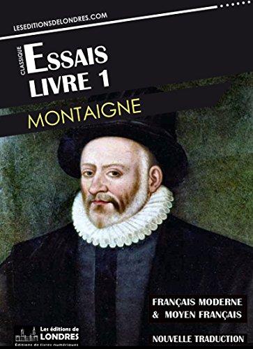 Essais Livre 1 (Franais moderne et moyen Franais compars)