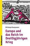 Europa und das Reich im Dreißigjährigen Krieg: Geschichte eines europäischen Konflikts - Christoph Kampmann