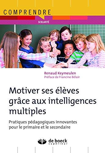 Motiver ses élèves grâce aux intelligences multiples : Pratiques pédagogiques innovantes pour le primaire et le secondaire par Renaud Keymeulen