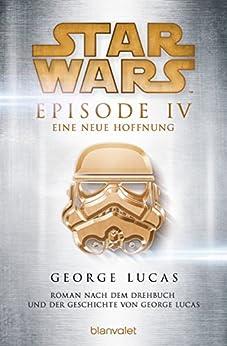 Star Wars - Episode IV: Krieg der Sterne - Roman nach dem Drehbuch von Georg Lucas von [Lucas, George]