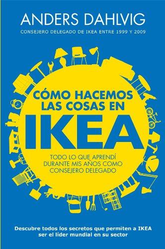 Cómo hacemos las cosas en Ikea: Todo lo que aprendí durante mis años como consejero delegado por Anders Dahlvig