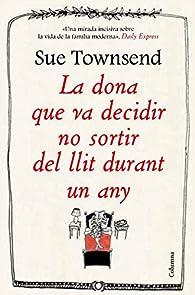 La Dona Que Va Decidir No Sortir Del Llit Durant Un Any par Sue Townsend