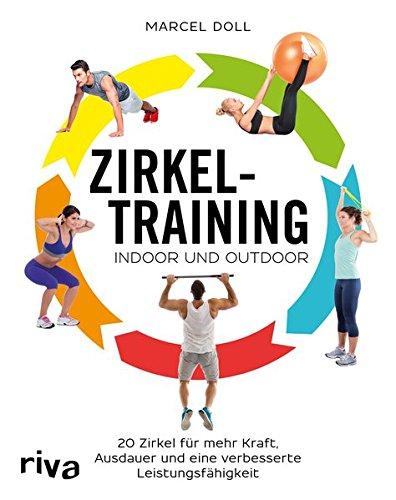 Zirkeltraining – indoor und outdoor: 20 Zirkel für mehr Kraft, Ausdauer und eine verbesserte Leistungsfähigkeit