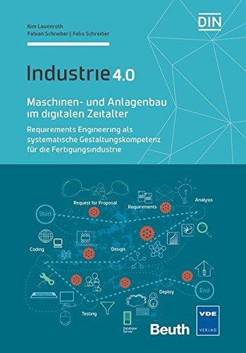 Maschinen- und Anlagenbau im digitalen Zeitalter: Requirements Engineering als systematische Gestaltungskompetenz für die Fertigungsindustrie Industrie 4.0 (Beuth Innovation)