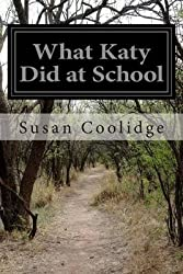 [What Katy Did at School] (By (author)  Susan Coolidge) [published: November, 2014]