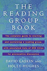 The Reading Group Book: The Complete Guide to Starting And Sustaining Areading Group, with Annotated Lists of 250 Titles For Provocative Discussion