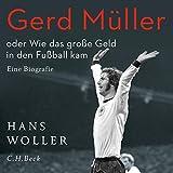 Gerd Müller oder Wie das große Geld in den Fußball kam: Eine Biografie