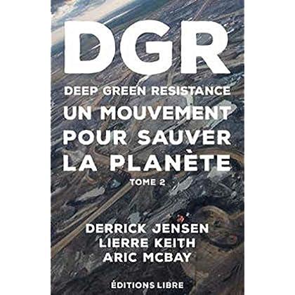 Deep Green Resistance. Tome 2 - un Mouvement pour Sauver la Planete (Tome 2)