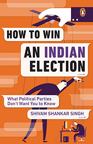 How to Win an Indian Election: What Political Parties Don't Want You to Know (English Edition)