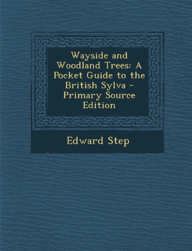 Wayside and Woodland Trees: A Pocket Guide to the British Sylva - Primary Source Edition