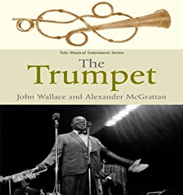 The Trumpet (Yale Musical Instrument Series) von [Wallace, John]