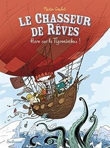 """Afficher """"Le Chasseur de Rêves - série en cours n° 2 Haro sur le Tigronimbus !"""""""