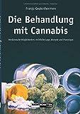 Die Behandlung mit Cannabis: Medizinische Möglichkeiten, Rechtliche Lage, Rezepte, Praxistipps