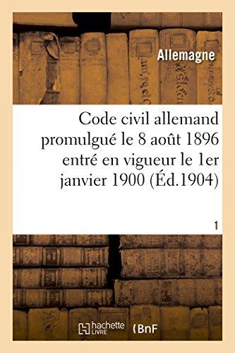 Code civil allemand promulgué le 18 août 1896 entré en vigueur le 1er janvier 1900 T01 (Sciences Sociales) par ALLEMAGNE