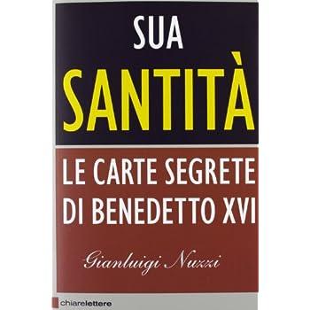 Sua Santita'. Le Carte Segrete Di Benedetto Xvi